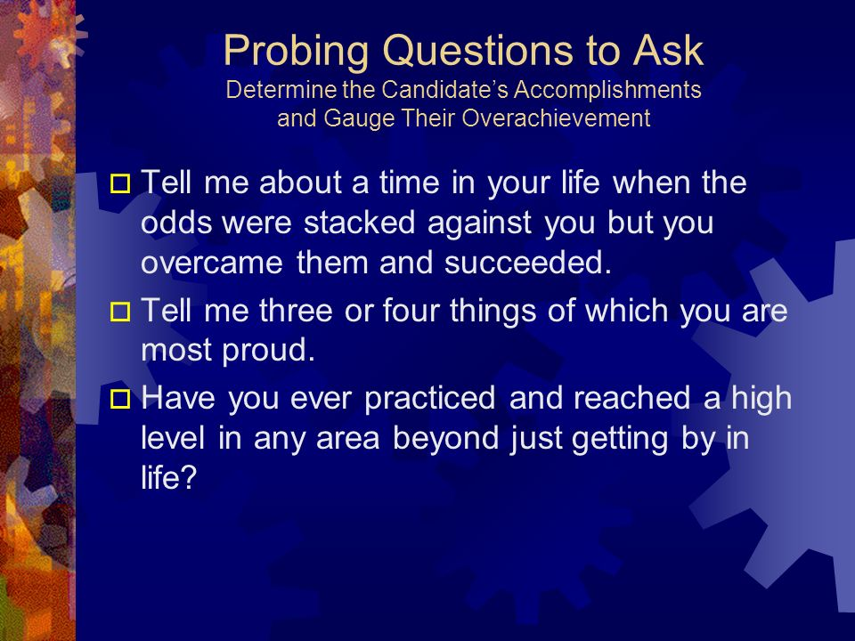 Probing Questions to Ask Determine the Candidate's Accomplishments and Gauge Their Overachievement