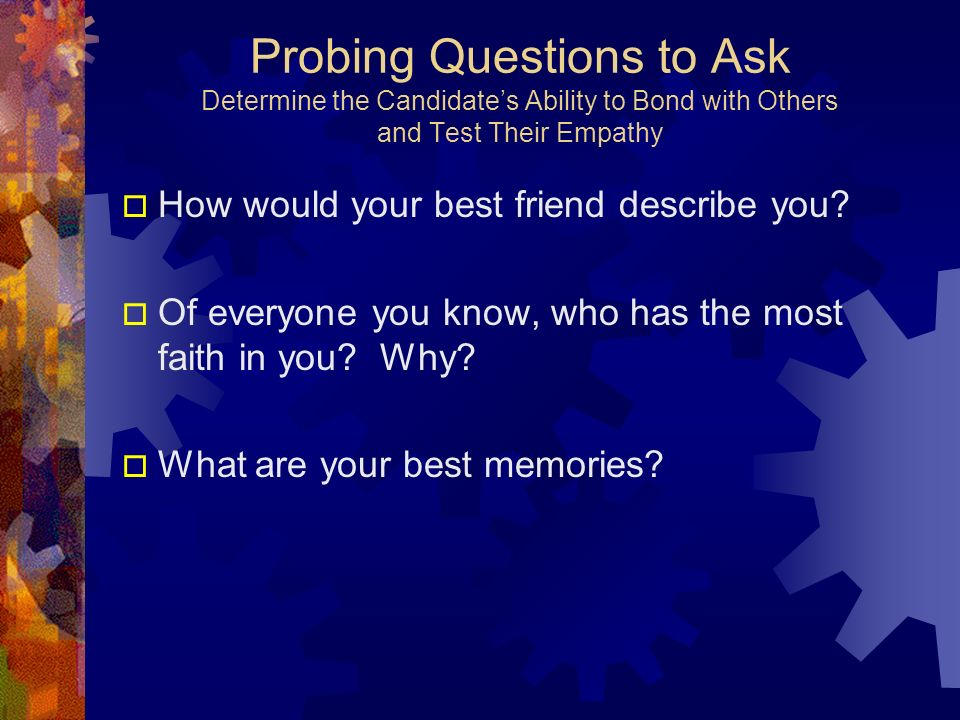 Probing Questions to Ask Determine the Candidate's Ability to Bond with Others and Test Their Empathy