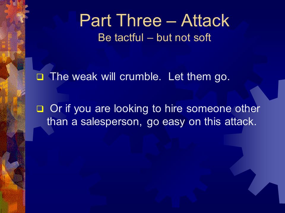 Part Three – Attack Be tactful – but not soft