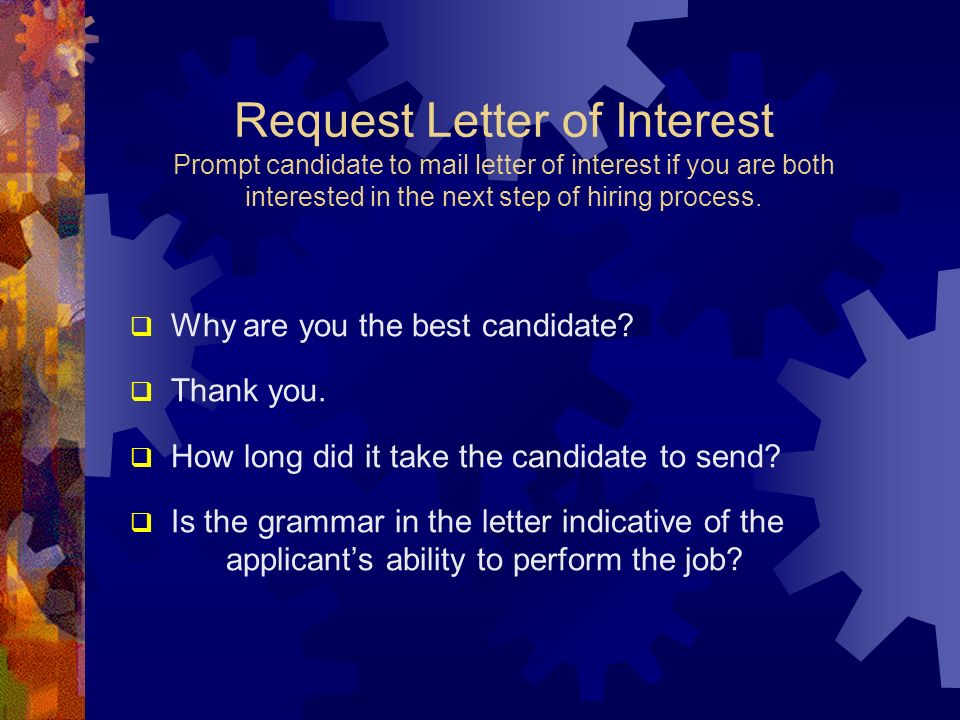 Request Letter of Interest Prompt candidate to mail letter of interest if you are both interested in the next step of hiring process.