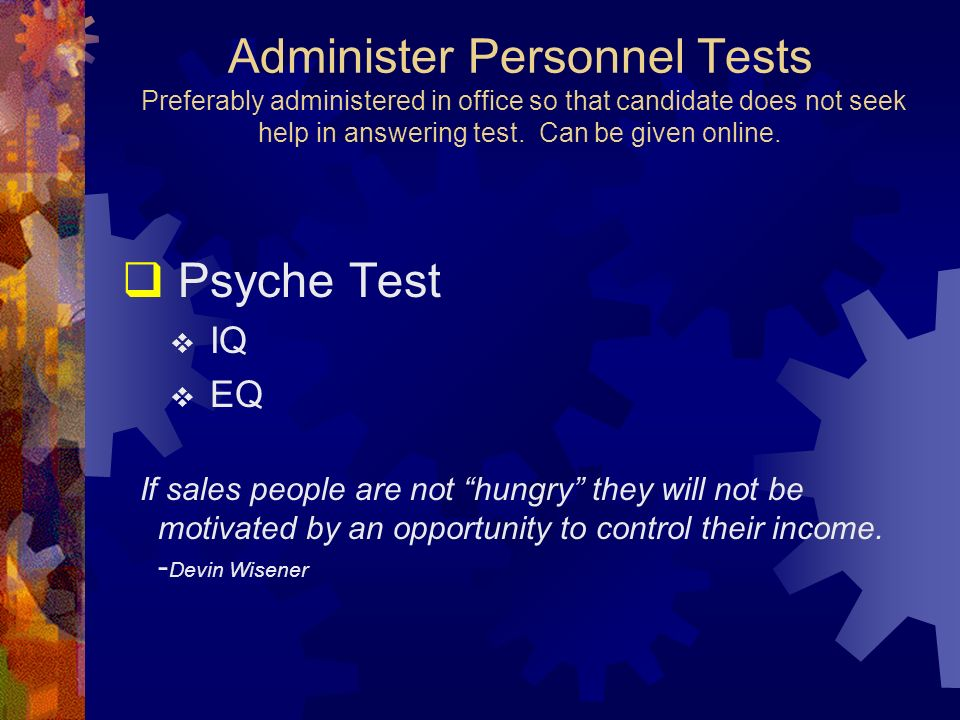 Administer Personnel Tests Preferably administered in office so that candidate does not seek help in answering test. Can be given online.