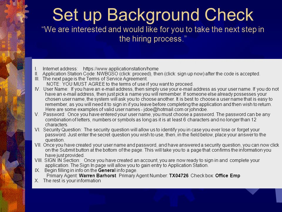 Set up Background Check We are interested and would like for you to take the next step in the hiring process.