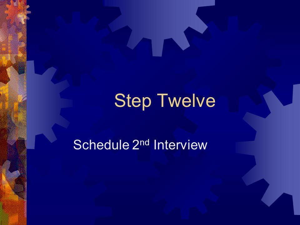 Step Twelve Schedule 2nd Interview