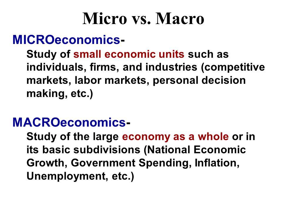 Micro vs. Macro MICROeconomics- MACROeconomics-