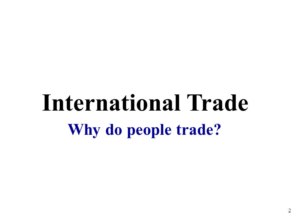 International Trade Why do people trade 2