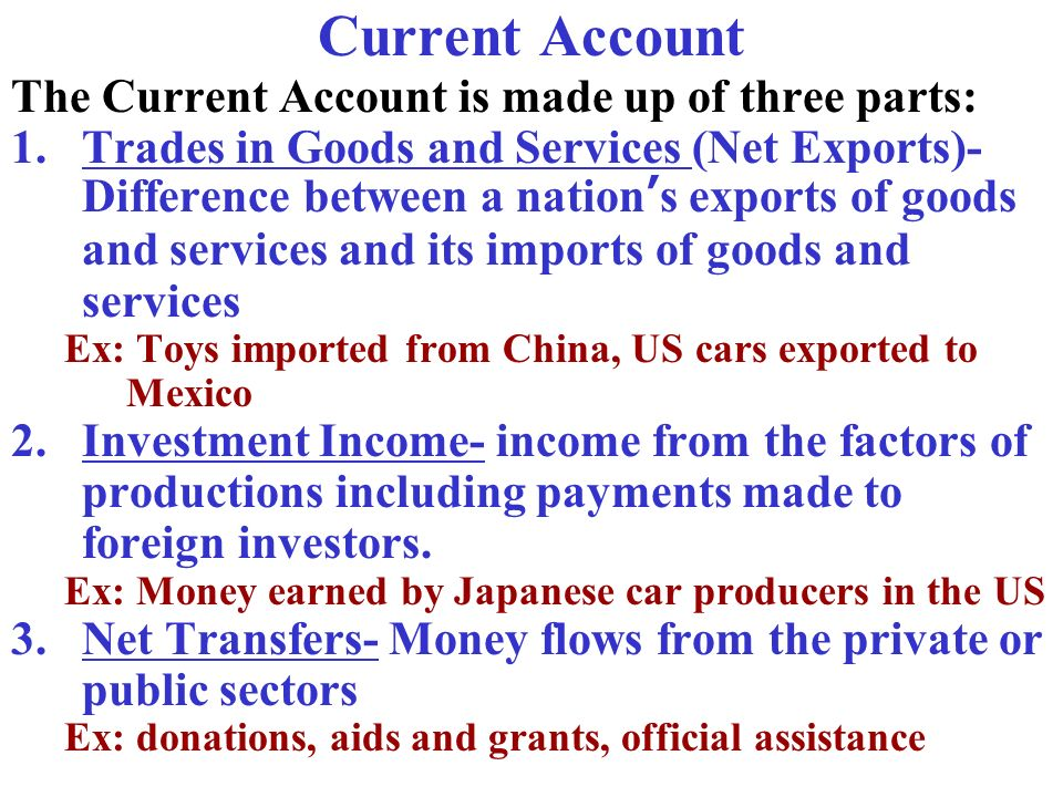 Current Account The Current Account is made up of three parts: