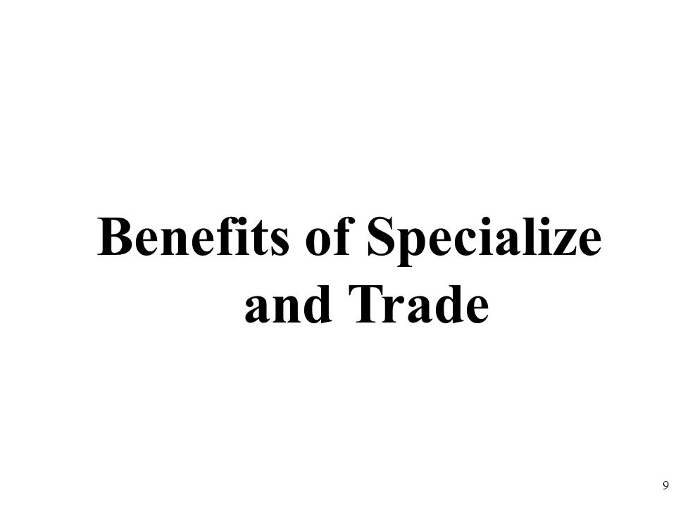 Benefits of Specialize and Trade