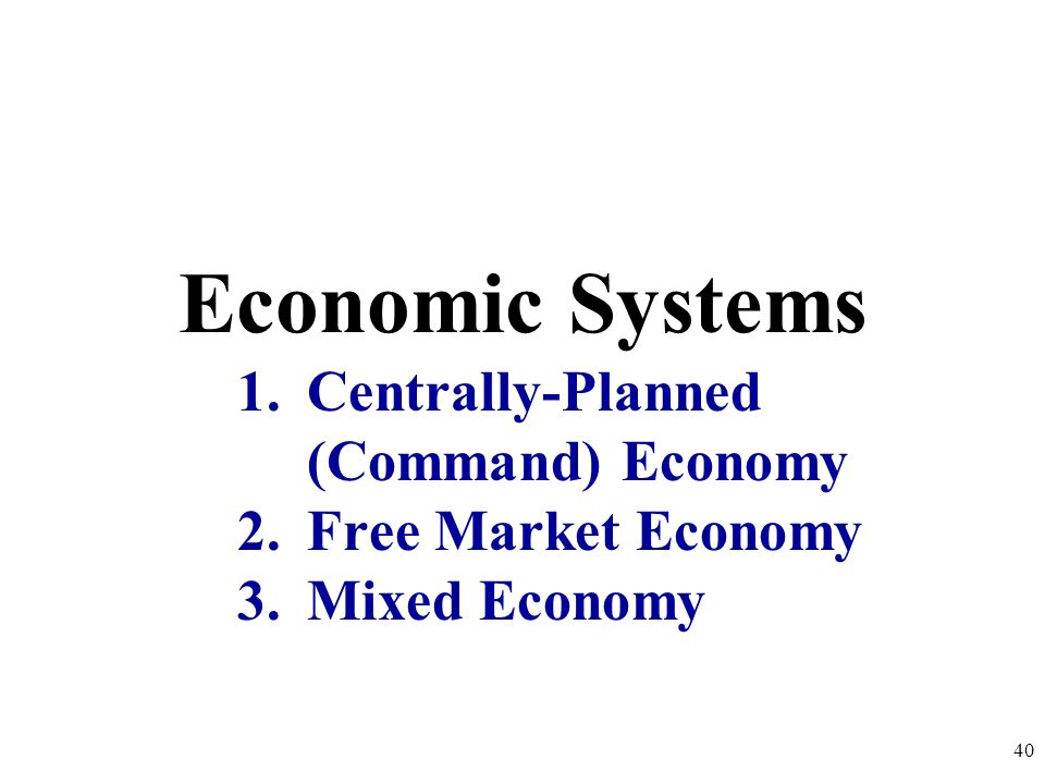 Centrally-Planned (Command) Economy Free Market Economy Mixed Economy