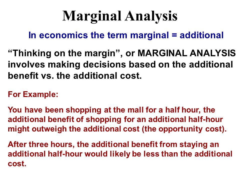 Marginal Analysis In economics the term marginal = additional
