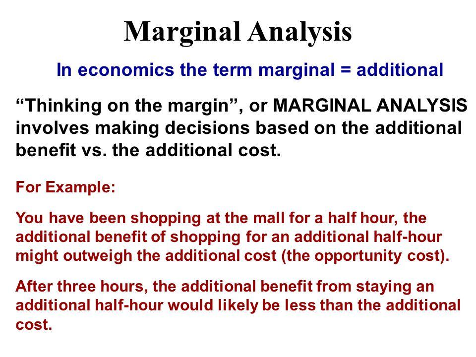 Marginal Analysis In economics the term marginal = additional