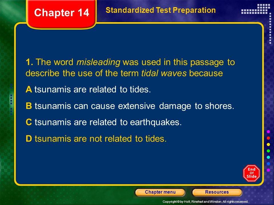 Chapter 14 Standardized Test Preparation. 1. The word misleading was used in this passage to describe the use of the term tidal waves because.