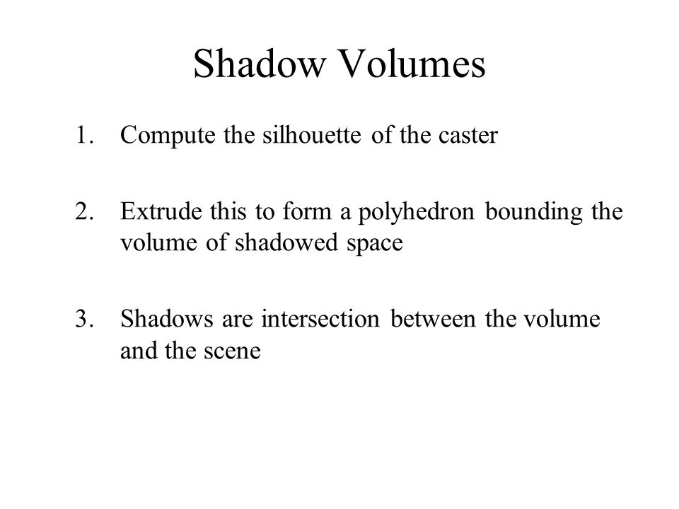 Shadow Volumes Compute the silhouette of the caster