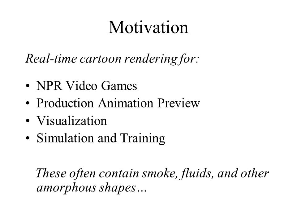 Motivation Real-time cartoon rendering for: NPR Video Games