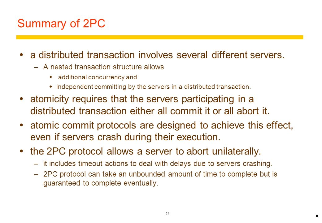 Summary of 2PC a distributed transaction involves several different servers. A nested transaction structure allows.