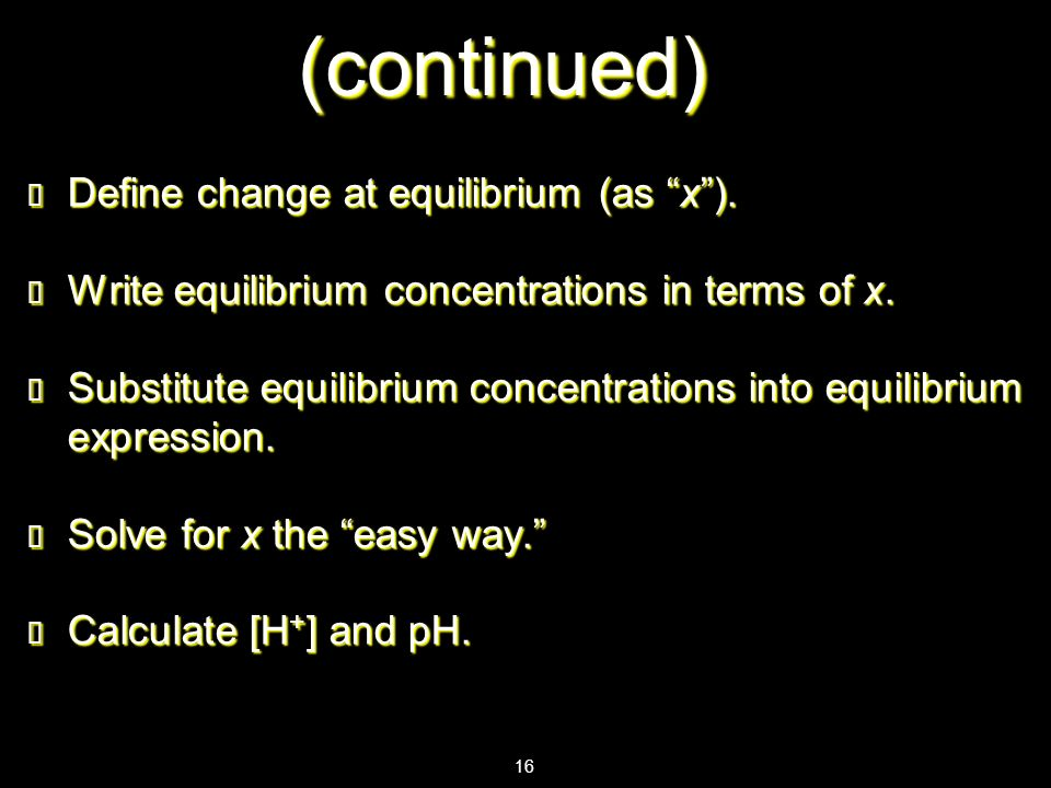 (continued) Define change at equilibrium (as x ).