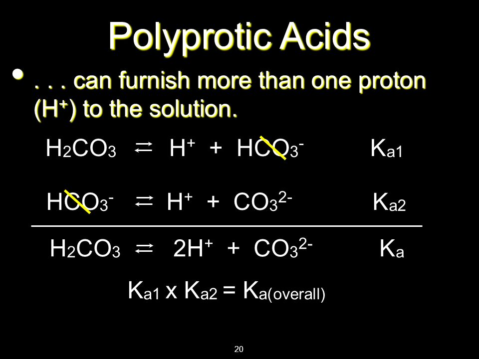 Polyprotic Acids. . . can furnish more than one proton (H+) to the solution. H2CO3 H+ + HCO3- Ka1.