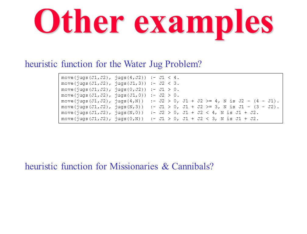 Other examples heuristic function for the Water Jug Problem
