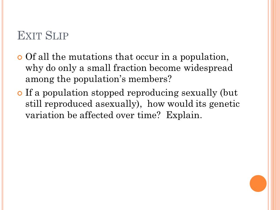 Exit Slip Of all the mutations that occur in a population, why do only a small fraction become widespread among the population's members