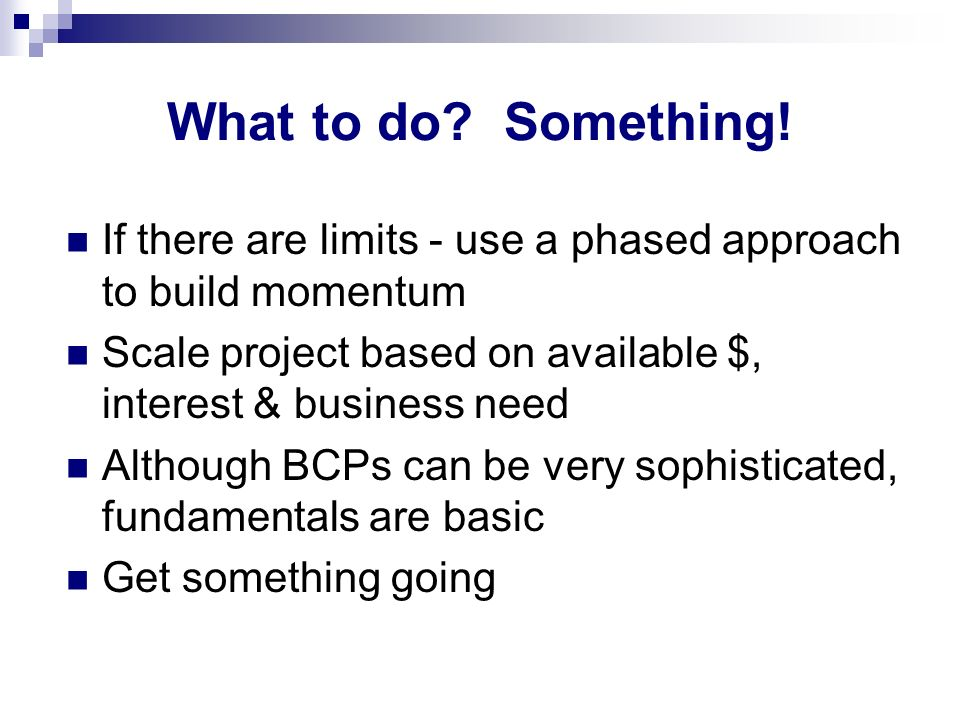 What to do Something! If there are limits - use a phased approach to build momentum. Scale project based on available $, interest & business need.