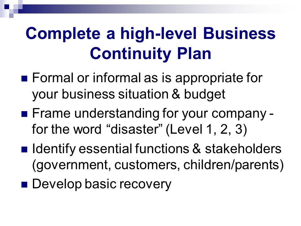 Complete a high-level Business Continuity Plan