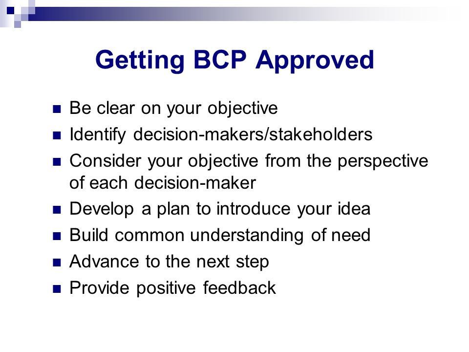 Getting BCP Approved Be clear on your objective