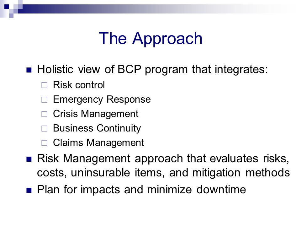 The Approach Holistic view of BCP program that integrates: