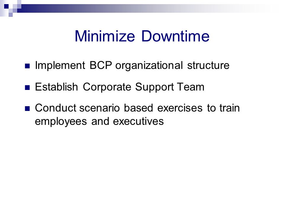 Minimize Downtime Implement BCP organizational structure