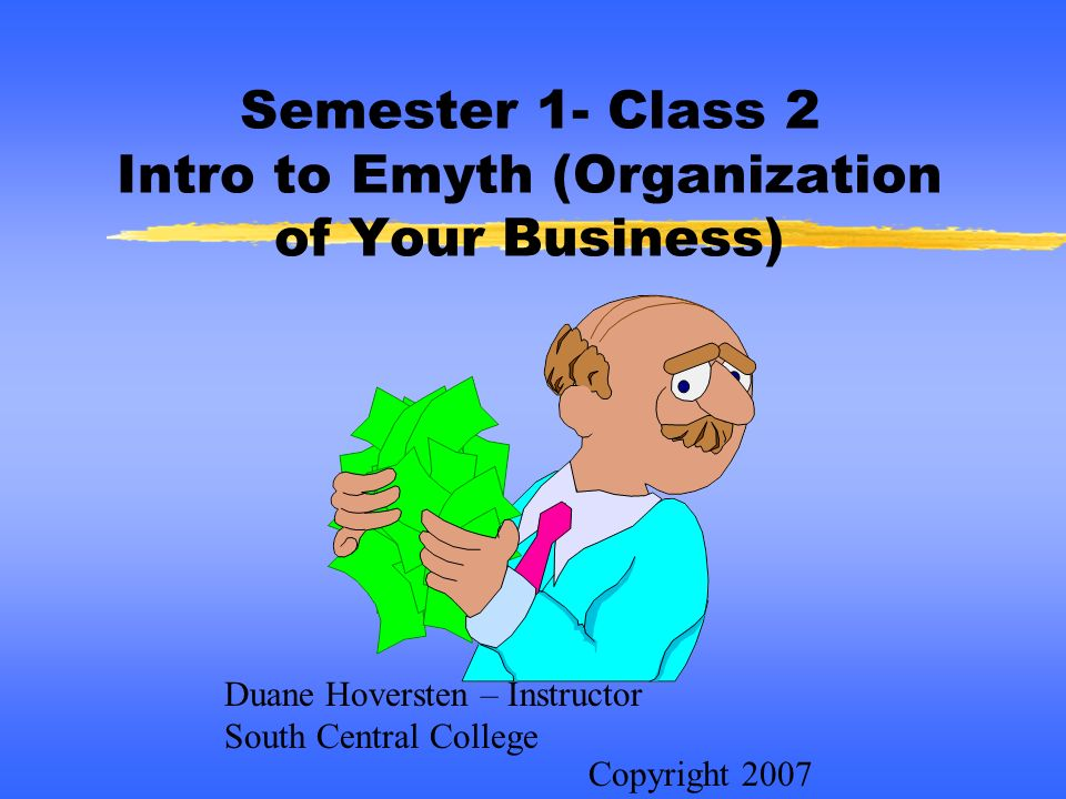 Semester 1- Class 2 Intro to Emyth (Organization of Your Business)