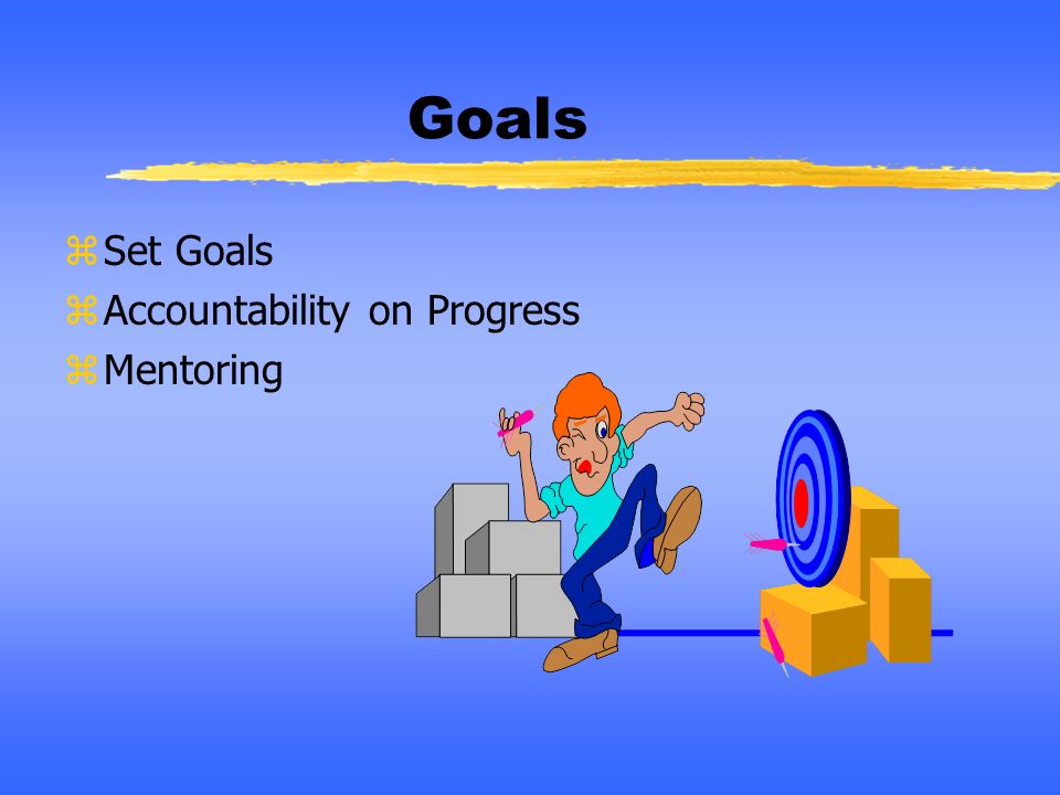 Goals Set Goals Accountability on Progress Mentoring Notes