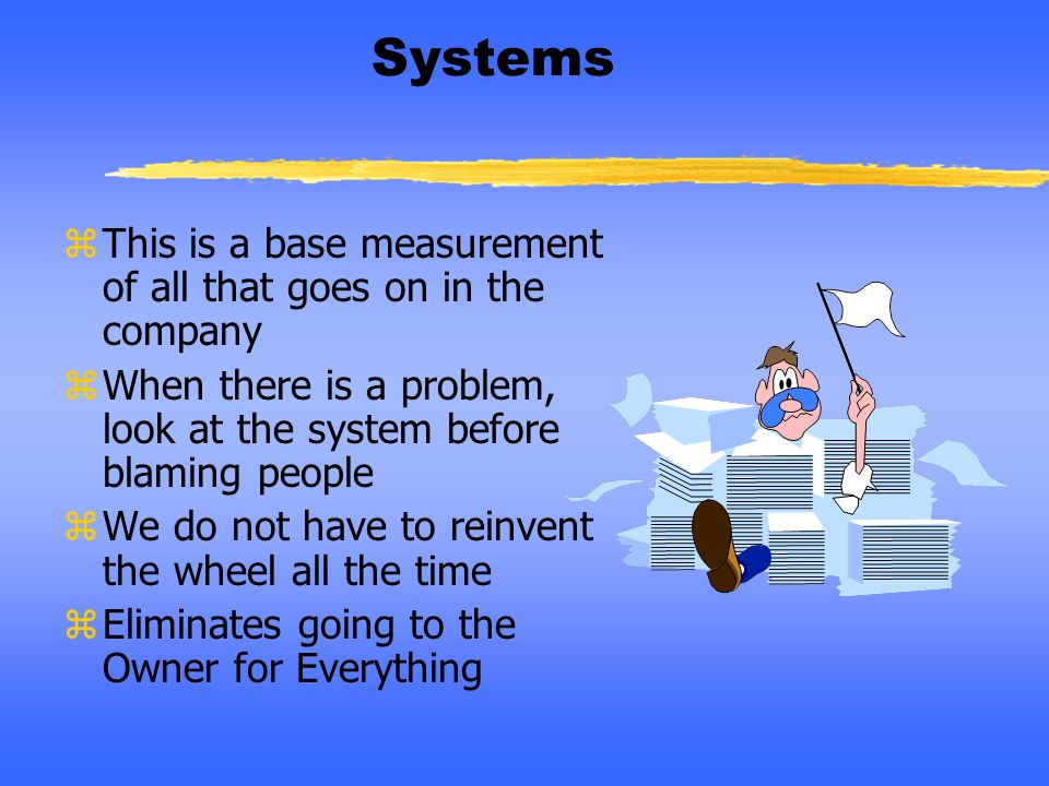 Systems This is a base measurement of all that goes on in the company