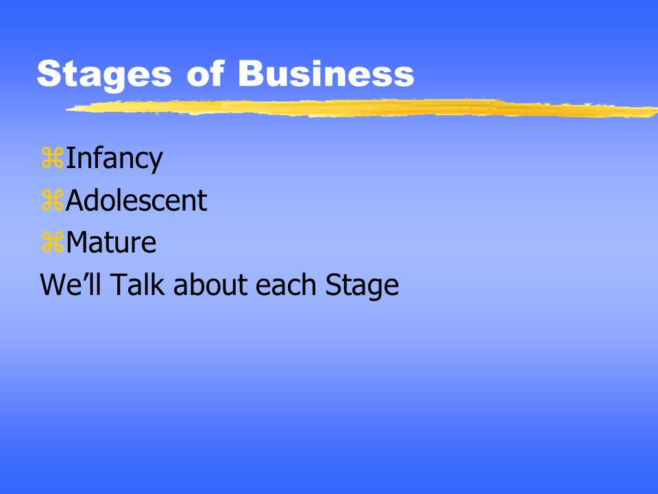 Stages of Business Infancy Adolescent Mature