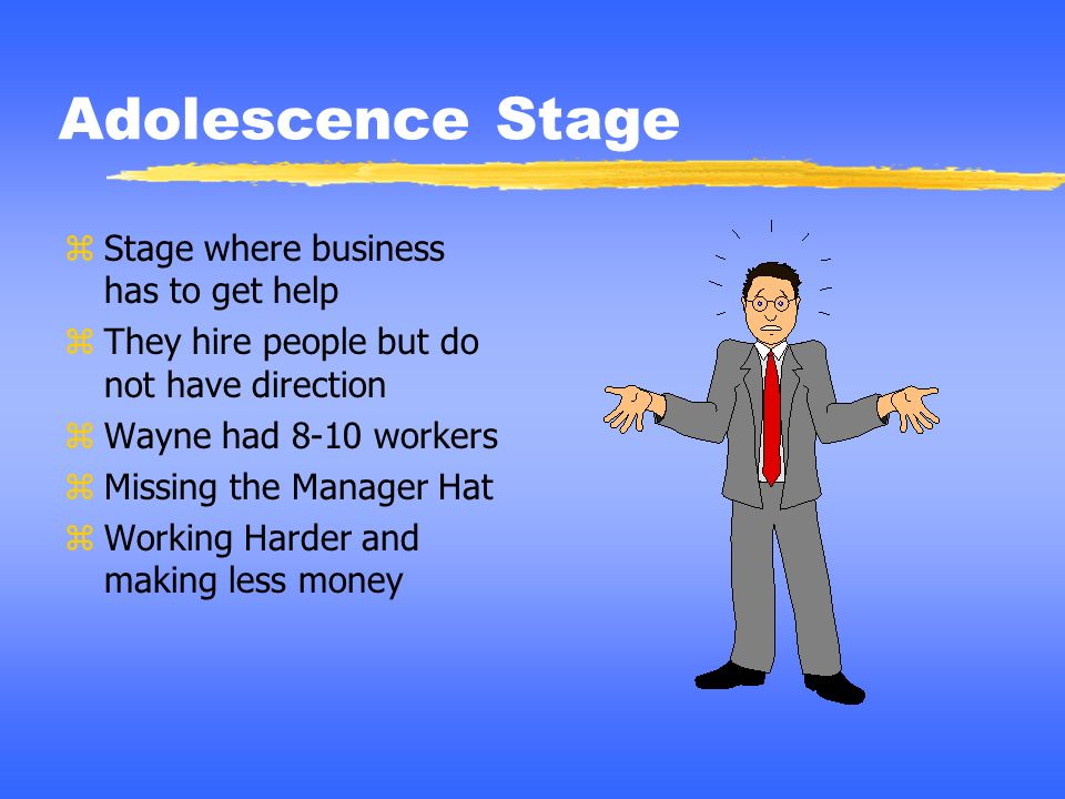 Adolescence Stage Stage where business has to get help
