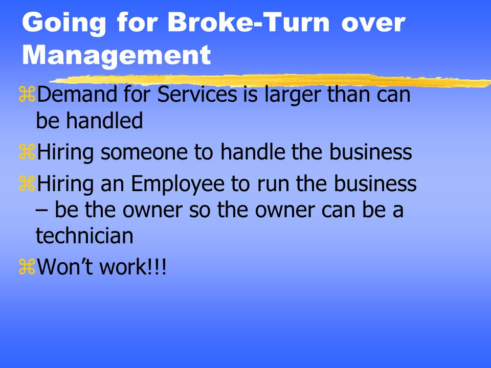 Going for Broke-Turn over Management