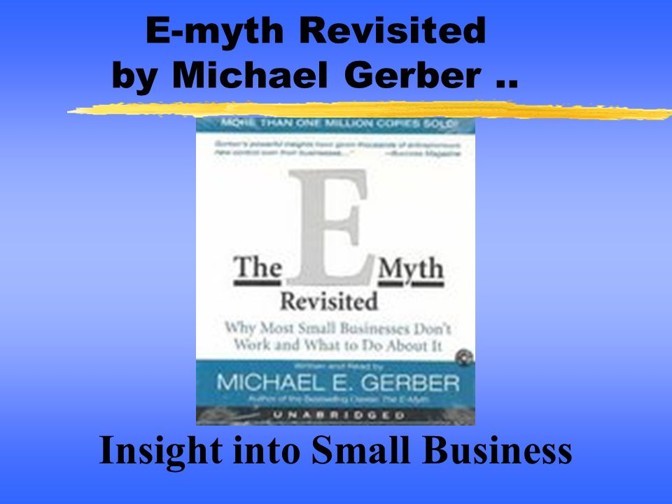 E-myth Revisited by Michael Gerber ..