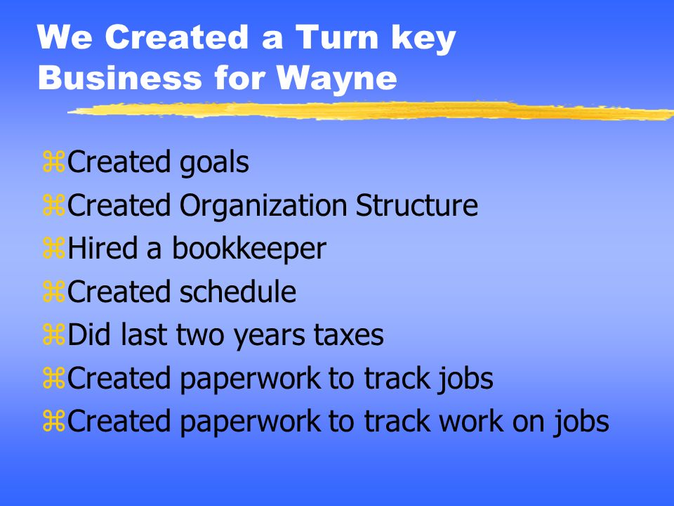 We Created a Turn key Business for Wayne