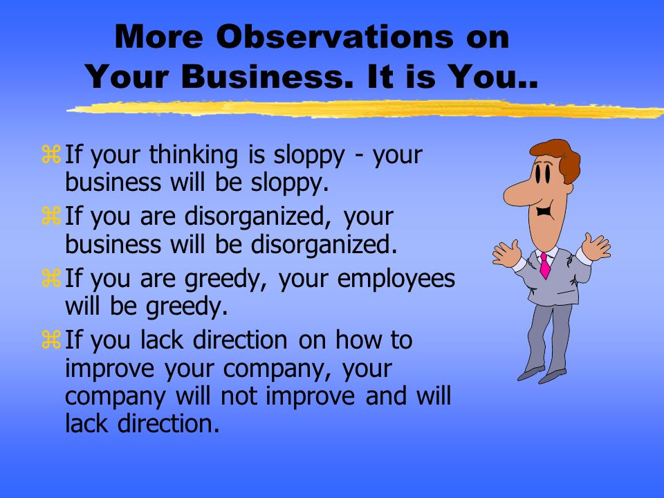 More Observations on Your Business. It is You..