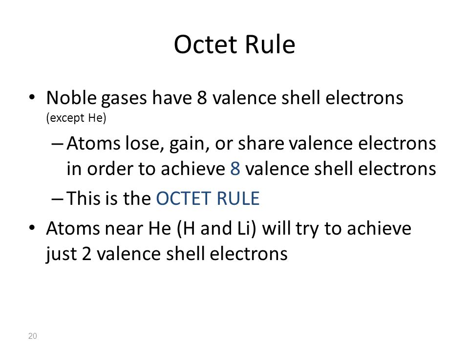 Octet Rule Noble gases have 8 valence shell electrons (except He)
