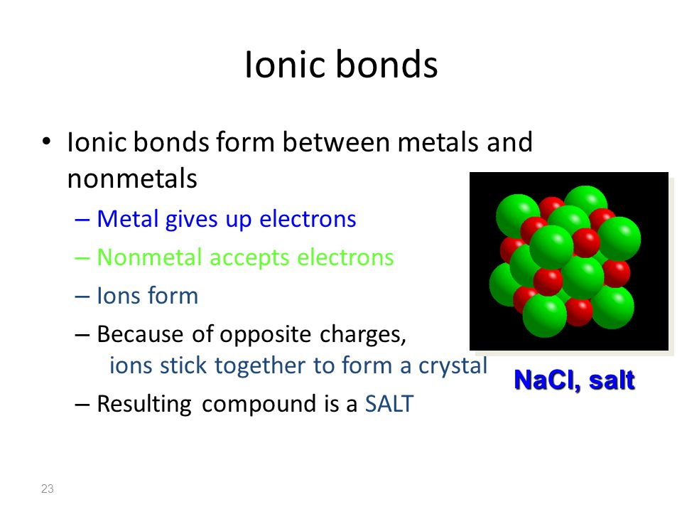 Ionic bonds Ionic bonds form between metals and nonmetals