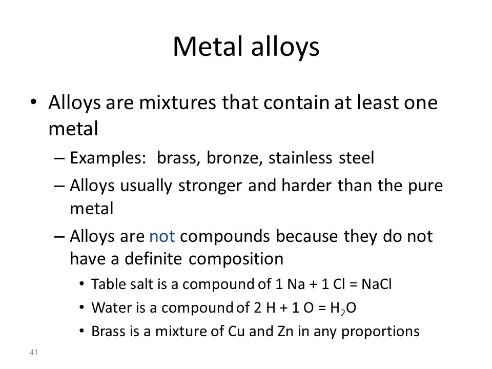 Metal alloys Alloys are mixtures that contain at least one metal
