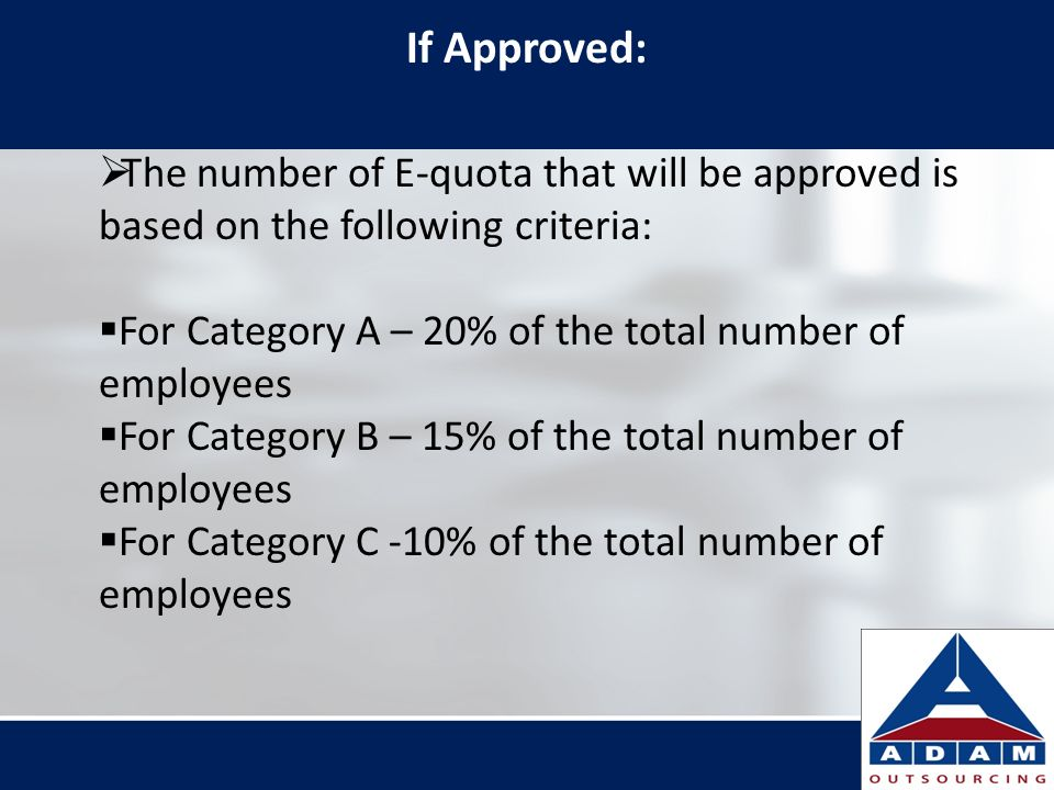 If Approved: The number of E-quota that will be approved is based on the following criteria: For Category A – 20% of the total number of employees.