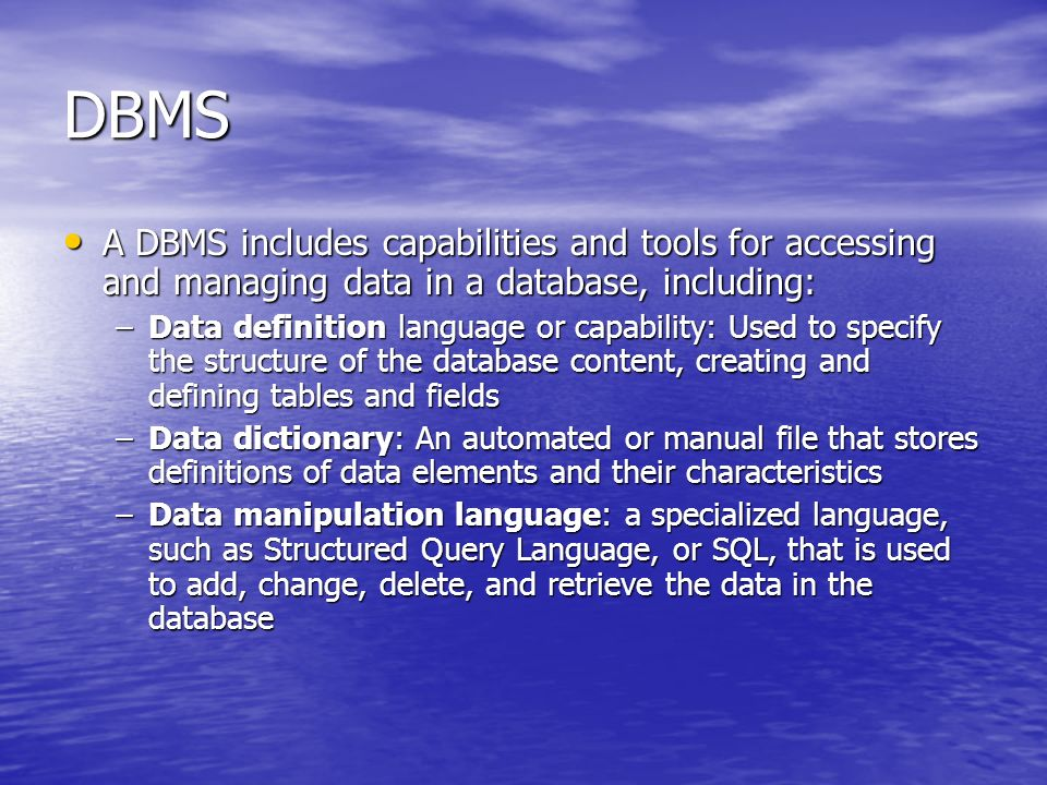 DBMSA DBMS includes capabilities and tools for accessing and managing data in a database, including: