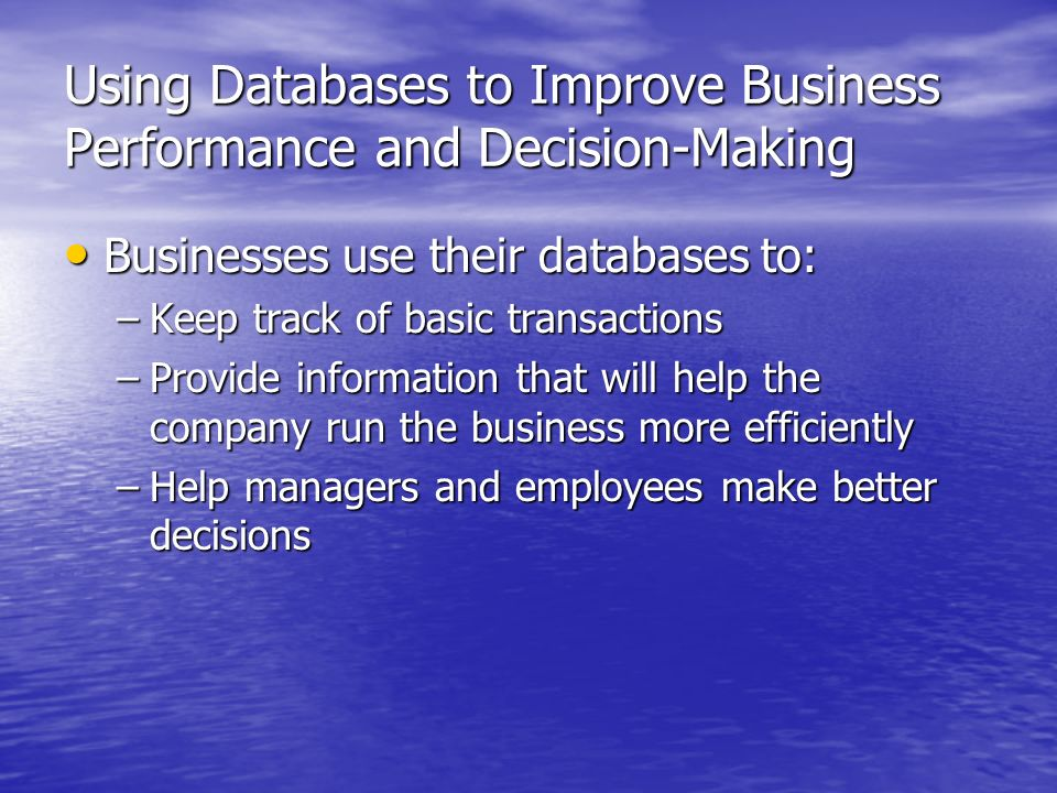 Using Databases to Improve Business Performance and Decision-Making