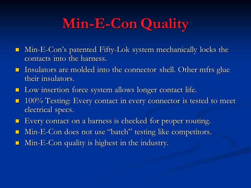 Min-E-Con QualityMin-E-Con's patented Fifty-Lok system mechanically locks the contacts into the harness.