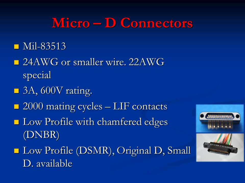 Micro – D Connectors Mil-83513 24AWG or smaller wire. 22AWG special