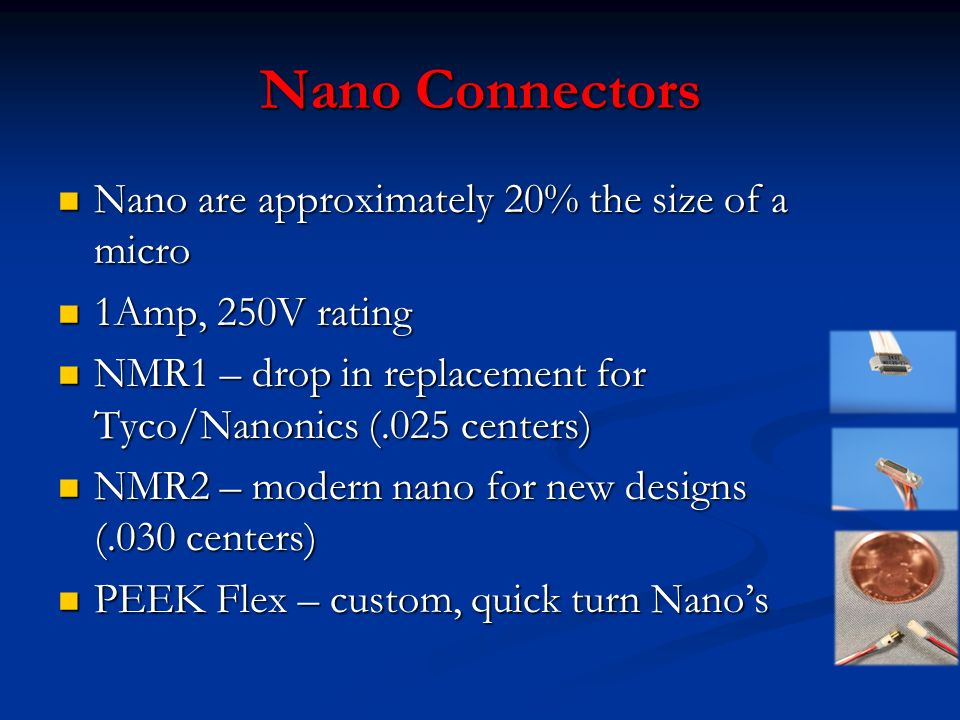 Nano Connectors Nano are approximately 20% the size of a micro