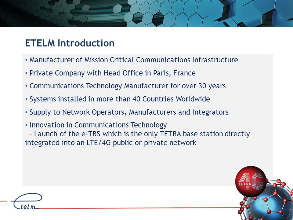 ETELM Introduction Manufacturer of Mission Critical Communications Infrastructure. Private Company with Head Office in Paris, France.