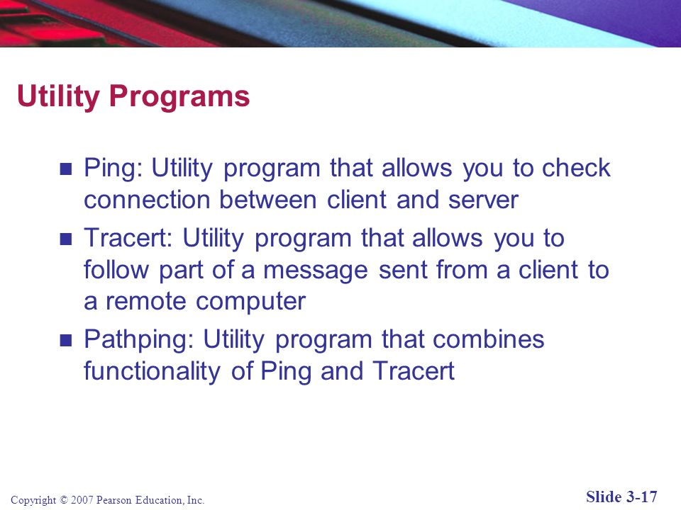 Utility Programs Ping: Utility program that allows you to check connection between client and server.