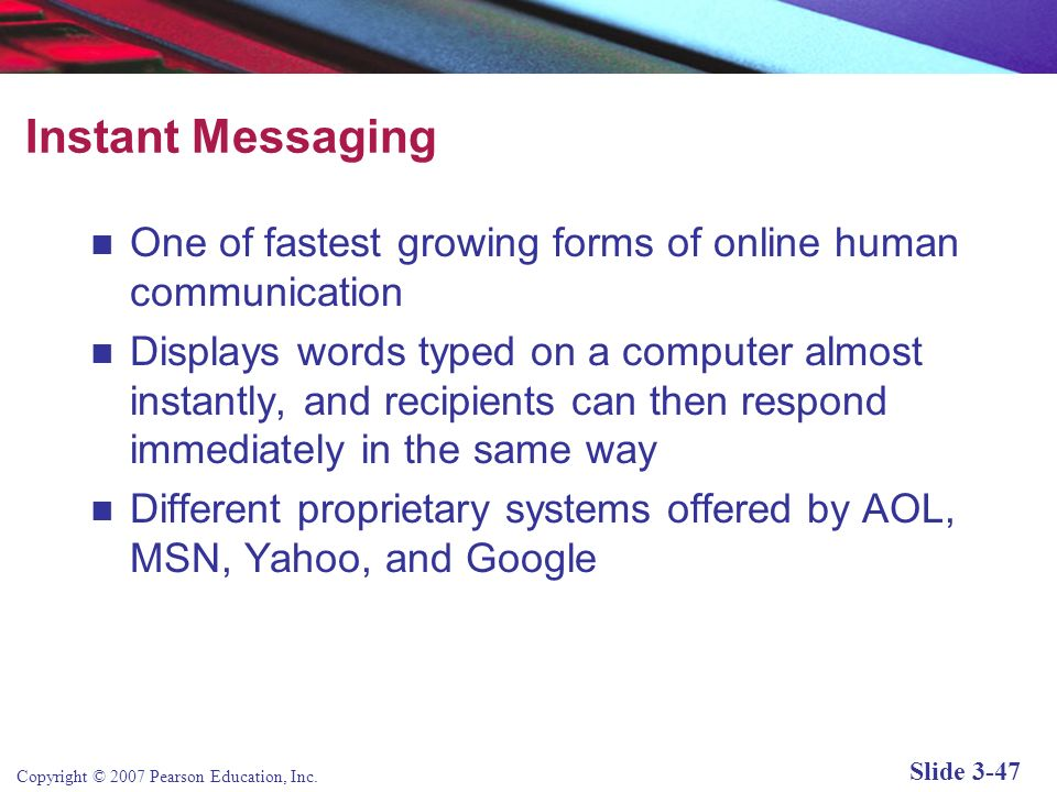 Instant MessagingOne of fastest growing forms of online human communication.