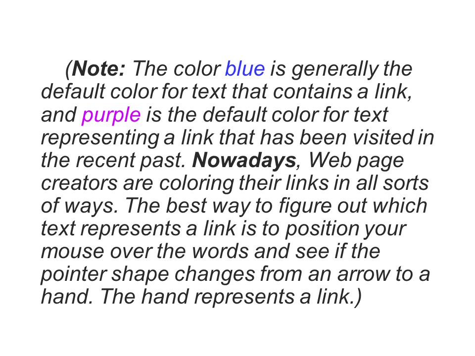 (Note: The color blue is generally the default color for text that contains a link, and purple is the default color for text representing a link that has been visited in the recent past.