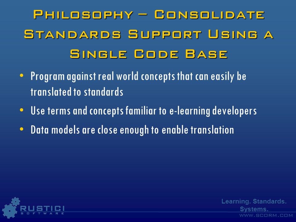 Philosophy – Consolidate Standards Support Using a Single Code Base